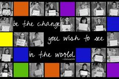 Be the Change.  What a cool idea for a bulletin board. Kids could hold up signs of things they would love to change (pollution, bullying, economy, cure for cancer, etc)