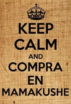 keep calm        and   compra en  Mamakushe