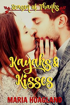 Kayaks and Kisses (Season of Thanks) by Maria Hoagland – New LDS Fiction. Contemporary Romance.