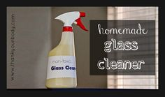 Homemade Glass Cleaner: Impressively Easy, cheap, effective, and 100% nontoxic!