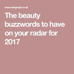The beauty buzzwords to have on your radar for 2017
