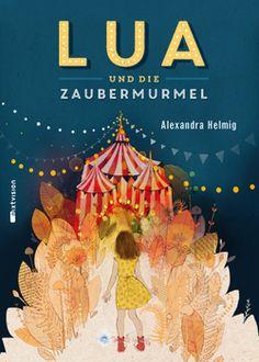 Alexandra Helmig / Anemone Kloos: Lua und die Zaubermurmel. mixtvision Verlag. #magie #zirkus #illustration #kinderbuch