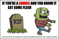 IF YOU'RE A ZOMBIE AND YOU KNOW IT EAT SOME FLESH: A Collection of Zombie Nursery Rhymes by Darrin Mason, http://www.amazon.com.au/dp/B00NFSDBL4/ref=cm_sw_r_pi_dp_sN2nub01F8SJD