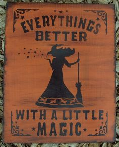 """Here is brand new Primitive Halloween sign custom painted by me. """"Everythings Better with a little Magic""""! Featuring a fantastic witch and a magic spell! Cut from premium wood it measures approximately 9"""""""" x 12"""""""". I painted it Harvest orange in premium acrylics with the design painted midnight black. It is sealed with satin varnish and signed and dated by me. Custom halloween plaques. Custom painted, pick your own colors. Painted to order."""