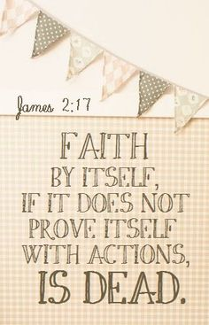 """James 2:17 ~ Genuine belief in Jesus achieves eternity in heaven {Rom 10:9-10} ~ then... His gift of the Spirit within your heart will motivate you to do """"good works""""...  Each person's to-do list is different based on individualized inspiration and gifts from Him.  :)  enJOY the DOing!"""