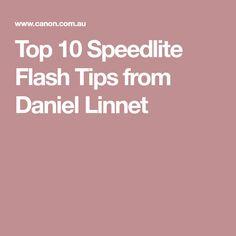 Top 10 Speedlite Flash Tips from Daniel Linnet Flash Photography Tips, Linnet, Tops