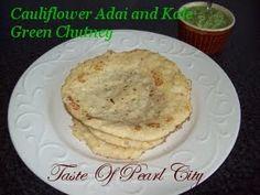 Cauliflower Adai: 1.5 cups brown rice, ½ cup Urad dhal, ¼ cup Toor dhal, ¼ cup Channa dhal, ¼ cup Moong dhal, ¾ cup Grated Cauliflower, ½ onion, Salt as required.