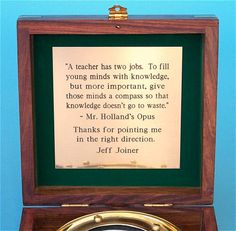 Great gift for retiring teachers.  This Mr. Holland's Opus Quote really hits home with the impact teachers have on our youth.