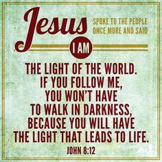 John 8:12 His teaching is selfless love = light and the way