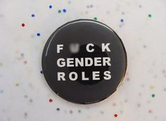 Fck Gender Roles Pinback Button 1.75 by VulvaDesigns on Etsy, $2.00
