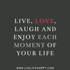 Live, love, laugh and enjoy each moment of your life. by deeplifequotes, via Flickr