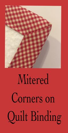 This post shows you two methods fo making mitered corners on your quilt binding. Patchwork Quilt Patterns, Beginner Quilt Patterns, Quilting For Beginners, Quilting Tips, Quilting Tutorials, Hand Quilting, Machine Quilting, Quilting Projects, Sewing Mitered Corners