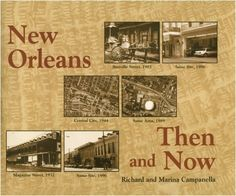 New Orleans Then and Now by Richard Campanella