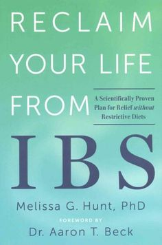 Reclaim Your Life from IBS: A Scientifically Proven Plan for Relief Without Restrictive Diets
