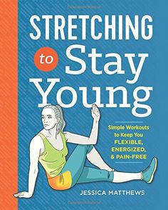 Stretching to Stay Young: Simple Workouts to Keep You Fle...   $9.86