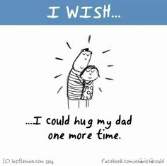 I wish I could hug my dad one more time