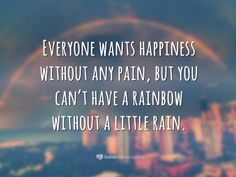 Autor desconhecido: Everyone wants happiness without any pain, but you can't have a rainbow without a little rain. (Todo mundo quer a felicidade sem qualquer dor, mas você Cute Sentences, English Sentences, English Phrases, English Quotes, Inspirational Phrases, Motivational Phrases, Tumblr English, Man Humor, Best Quotes