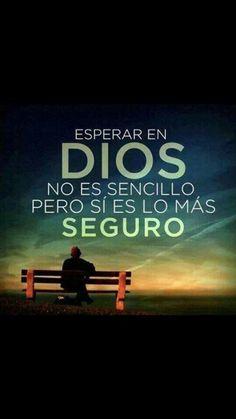 Esperar en Dios no es sencillo pero si es lo más seguro. #frases