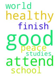 My Good Lord, I pray to be healthy, so that I can attend - My Good Lord, I pray to be healthy, so that I can attend school, and finish. Amen. I pray for world peace. Amen. I pray you help me in my studies. Amen. Posted at: https://prayerrequest.com/t/Kew #pray #prayer #request #prayerrequest