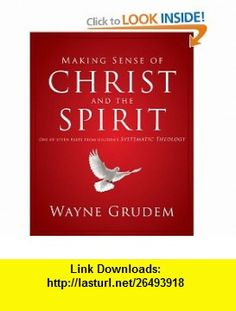 Making Sense of Christ and the Spirit One of Seven Parts from Grudems Systematic Theology (Making Sense of Series) (9780310493143) Wayne Grudem , ISBN-10: 0310493145  , ISBN-13: 978-0310493143 ,  , tutorials , pdf , ebook , torrent , downloads , rapidshare , filesonic , hotfile , megaupload , fileserve