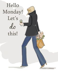 Hello Monday! Let's do this! thedailyquotes.com