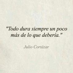 """Frase de """"Rayuela"""" de Julio Cortazar Muy cierto."""