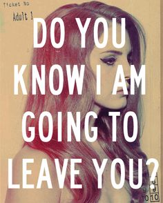 Lana Del Rey - Kill Kill _ Do you know I am going to leave you?