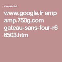 www.google.fr amp amp.750g.com gateau-sans-four-r66503.htm