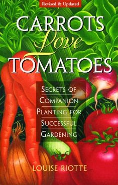 {Carrots love Tomatoes - One of my favorite gardening books!} I don't know about you, but I am a big fan of companion planting. Companion planting operates on the basic premise that certain plants play nicer together than others.  Some plants function to...