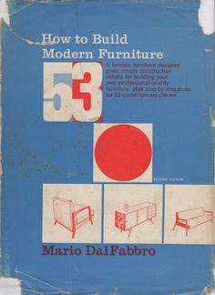 How To Build Modern Furniture, Second Edition by Mario Dal Fabbro. McGraw-Hill, 1957.