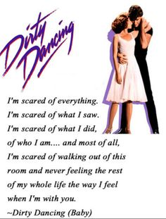 My favorite quote from any movie, ever. Dirty Dancing.