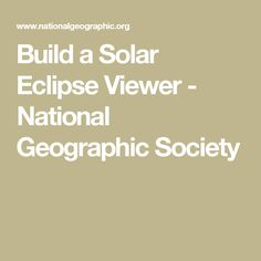 Build a Solar Eclipse Viewer - National Geographic Society