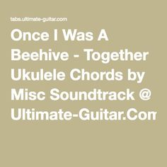 Once I Was A Beehive - Together Ukulele Chords by Misc Soundtrack @ Ultimate-Guitar.Com
