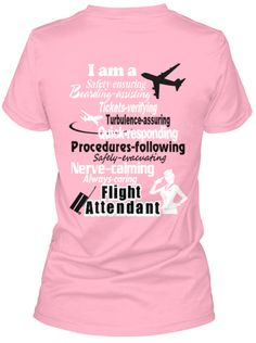 Limited Edition Fun T-Shirts:  I am a flight attendant...