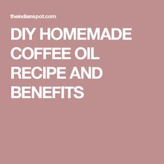 DIY HOMEMADE COFFEE OIL RECIPE AND BENEFITS