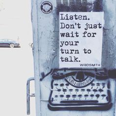"""""""Listen. Don't just wait for your turn to talk."""" By #WRDSMTH. Sunset Boulevard"""