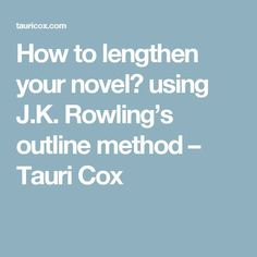 How to lengthen your novel using J.K. Rowling's outline method – Tauri Cox