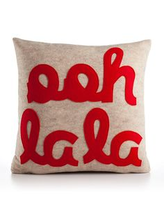 Ooh La La Pillow - Give your room a voice. Your voice. The Ooh La La Throw Pillow is just one fun and eco-friendly innovation by Alexandra Ferguson Applique Pillows, Felt Applique, Sew Pillows, Do It Yourself Inspiration, Felt Pillow, Wale, Red Felt, Oui Oui, Deco Design