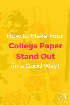 tips for writing a college paper college professor and how to make your college paper stand out in a good way