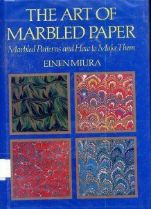 The Art of Marbled Paper: Marbled Patterns and How to Make Them by Einen Miura