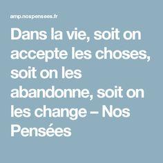 Dans la vie, soit on accepte les choses, soit on les abandonne, soit on les change – Nos Pensées