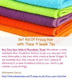 Get rid of frizzy hair with these 9 simple tips - Dry your hair with a microfiber towel, as it allows you to dry your hair more thoroughly in less time while creating fewer frizzes... Source: http://www.urbanewomen.com/9-ways-to-de-frizz-your-hair.html