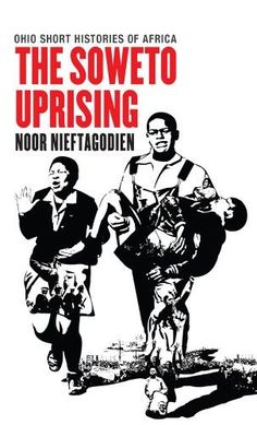 The Soweto Uprising (Ohio Short Histories of Africa)