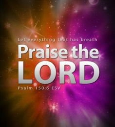 PSALM 150 Praise theLord! Praise God in his sanctuary; praise him in his mighty heaven!