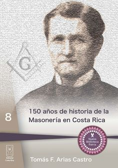 150 años de historia de la Masonería en Costa Rica de Tomás Federico Arias. Más detalles en: http://www.editorialcostarica.com/catalogo.cfm?detalle=1943