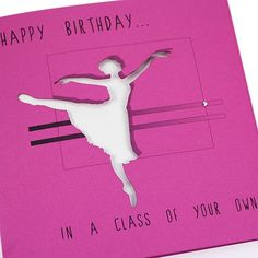 Handmade Laser Cut Birthday Card Pink Ballet Dancer Dancing - 'Happy Birthday... In a Class of Your Own!'