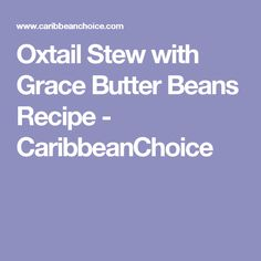 Oxtail Stew with Grace Butter Beans Recipe - CaribbeanChoice