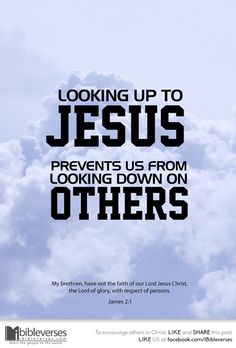 Looking up to Jesus prevents us from looking down on others.