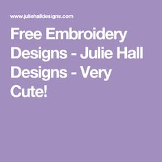 Free Embroidery Designs - Julie Hall Designs - Very Cute!