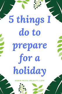 5 things I do to prepare for a holiday. - MissLJBeauty #travel #travelhacks #hacks #tips #holiday #holidaypacking #holidayprep #prep #travelprep #holiday #staycation